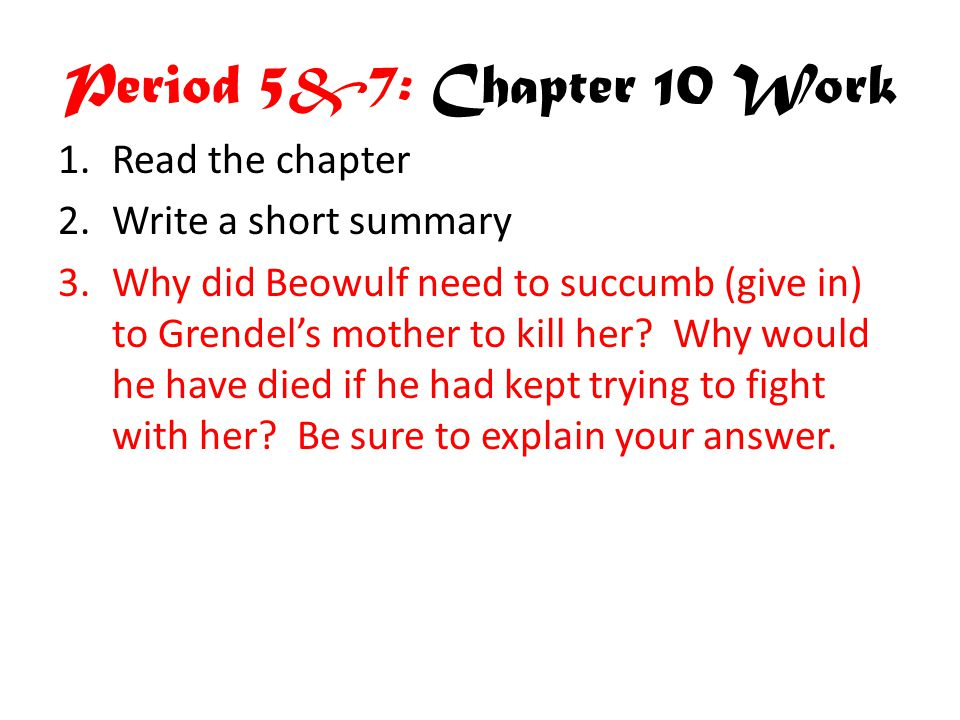 Period 5&7: Chapter 10 Work Read the chapter Write a short summary