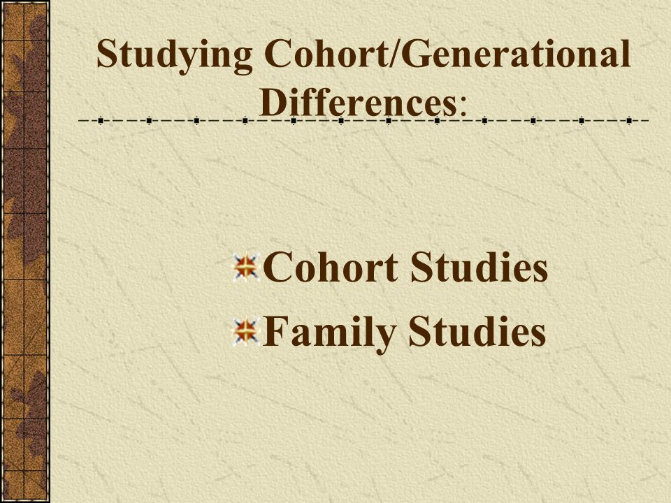 Studying Cohort/Generational Differences: