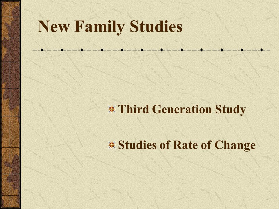New Family Studies Third Generation Study Studies of Rate of Change