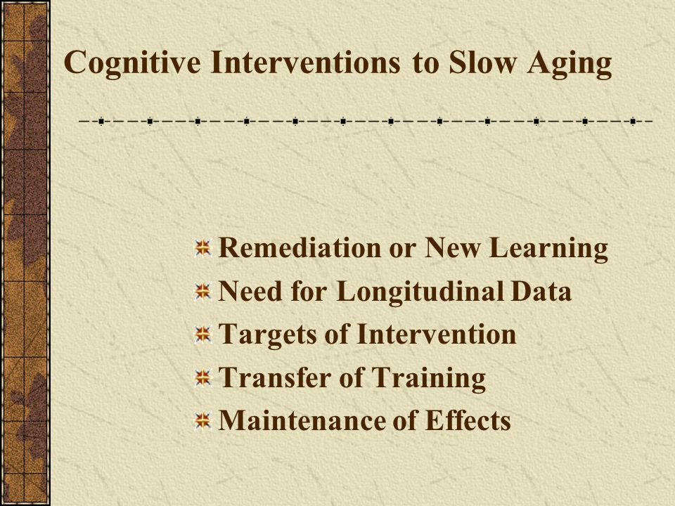 Cognitive Interventions to Slow Aging