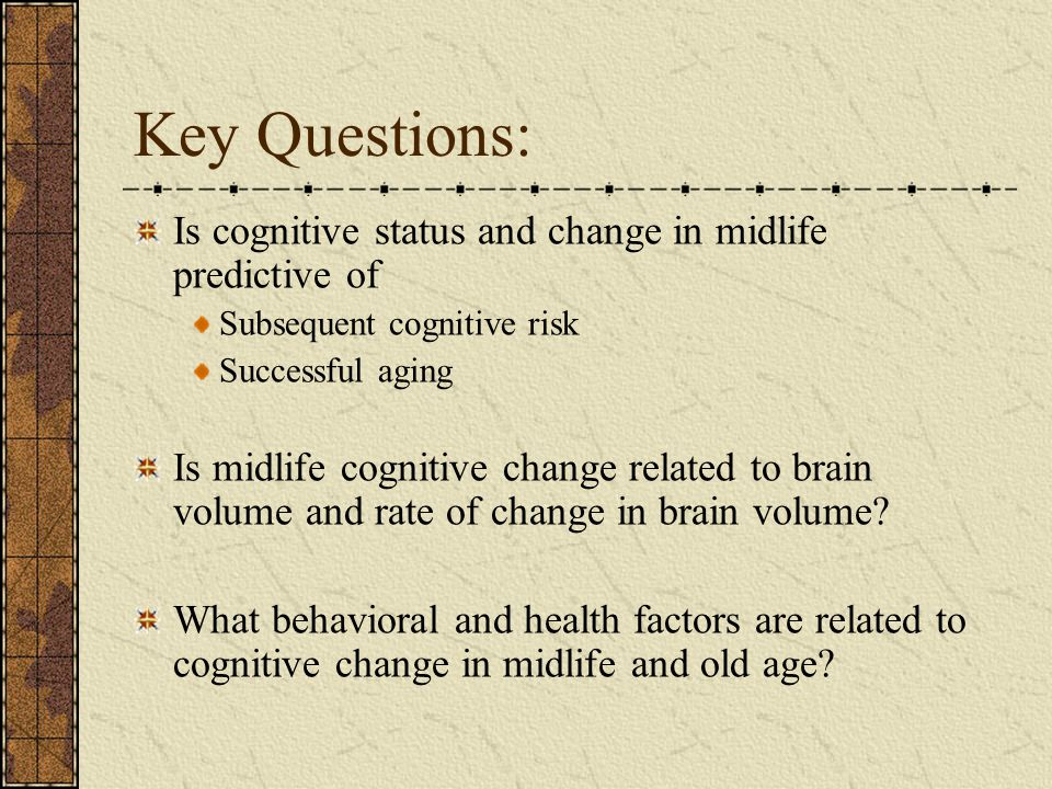 Key Questions: Is cognitive status and change in midlife predictive of