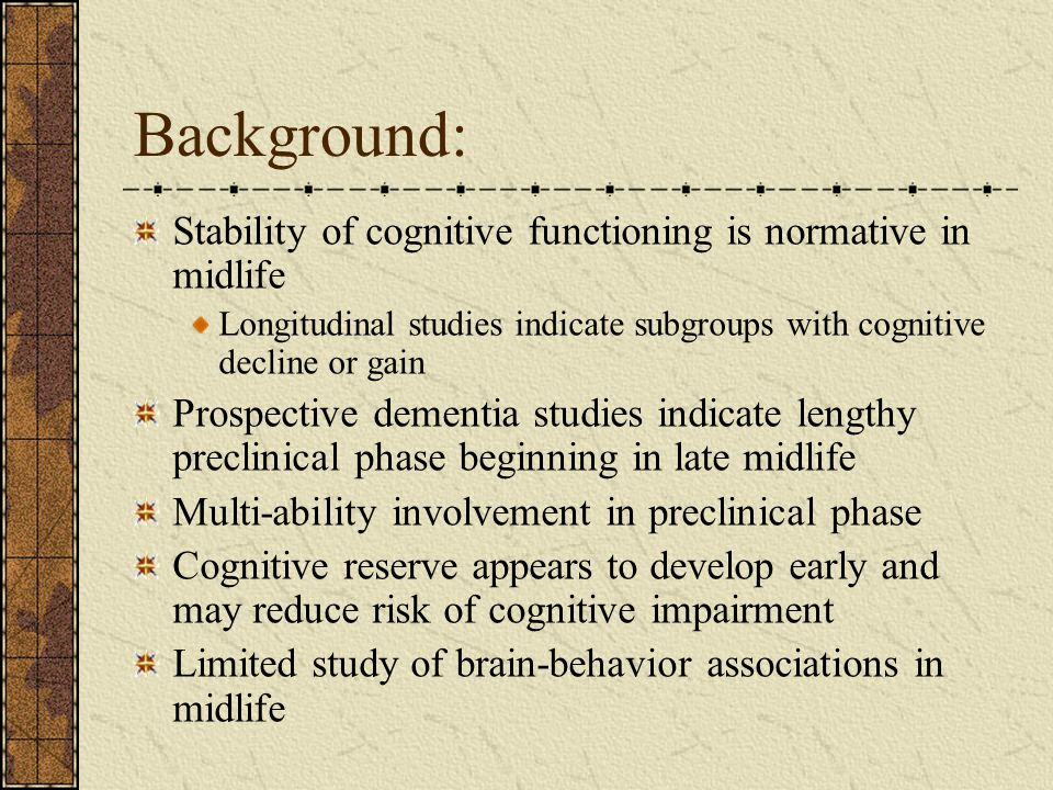Background: Stability of cognitive functioning is normative in midlife