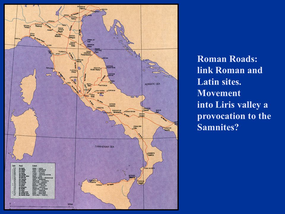 Roman Roads: link Roman and Latin sites. Movement into Liris valley a provocation to the Samnites