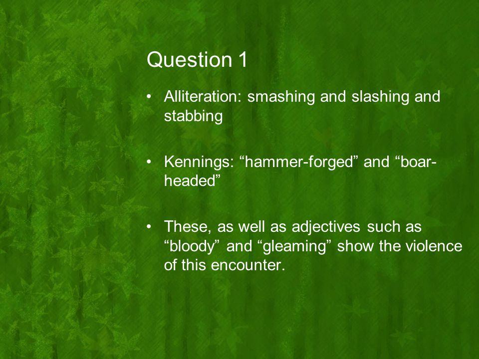 Question 1 Alliteration: smashing and slashing and stabbing