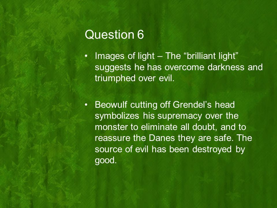 Question 6 Images of light – The brilliant light suggests he has overcome darkness and triumphed over evil.
