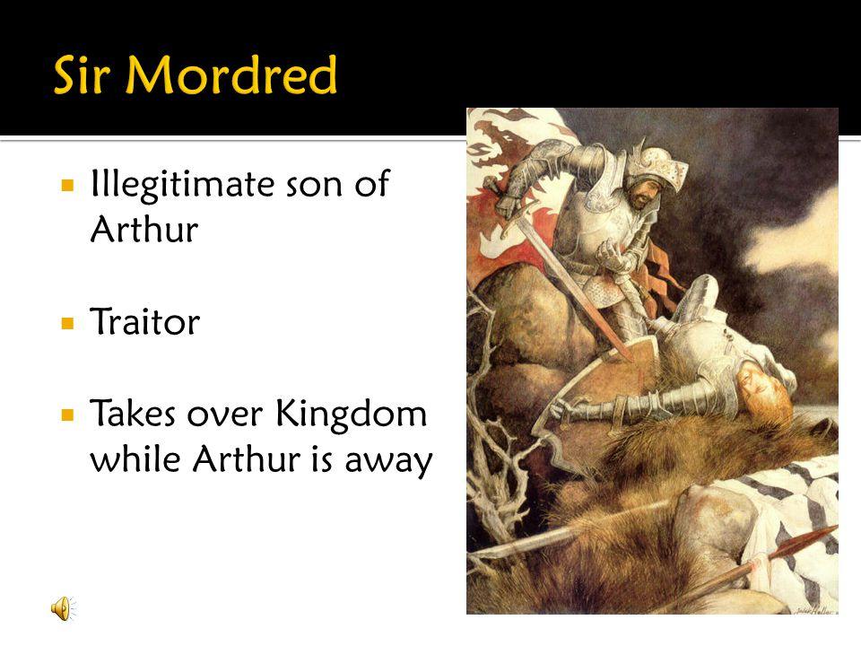 Sir Mordred Illegitimate son of Arthur Traitor