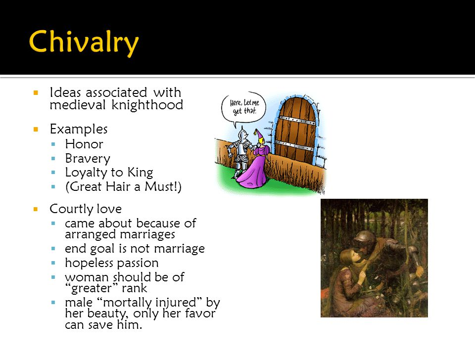 Chivalry Ideas associated with medieval knighthood Examples Honor