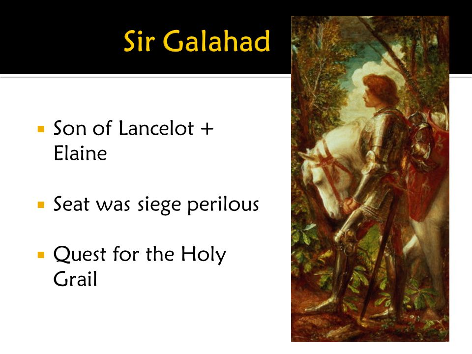 Sir Galahad Son of Lancelot + Elaine Seat was siege perilous
