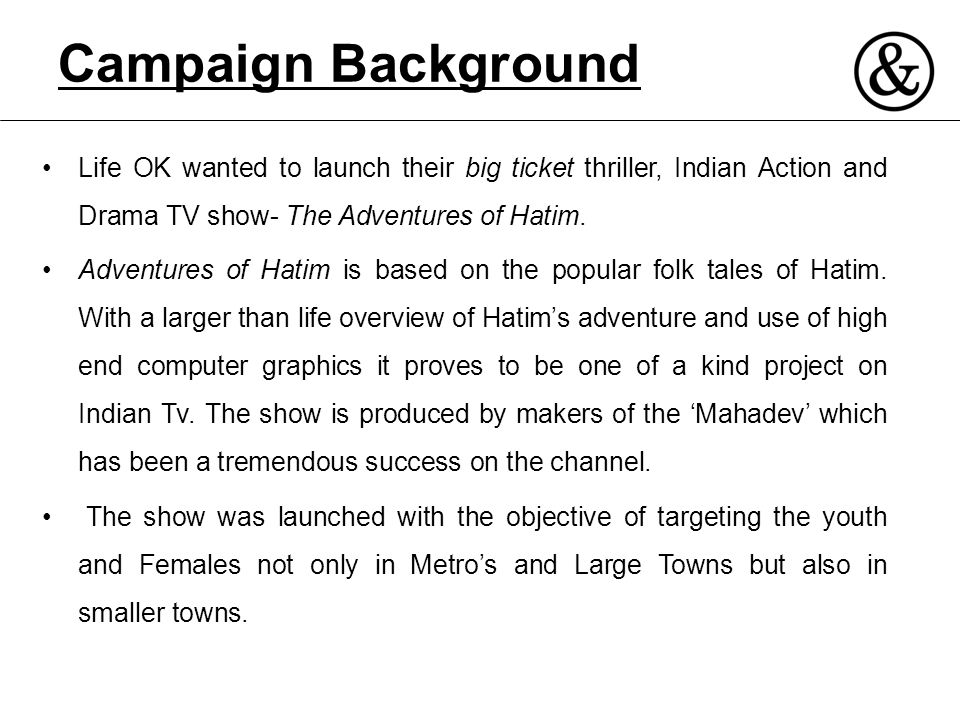 Campaign Background Life OK wanted to launch their big ticket thriller, Indian Action and Drama TV show- The Adventures of Hatim.