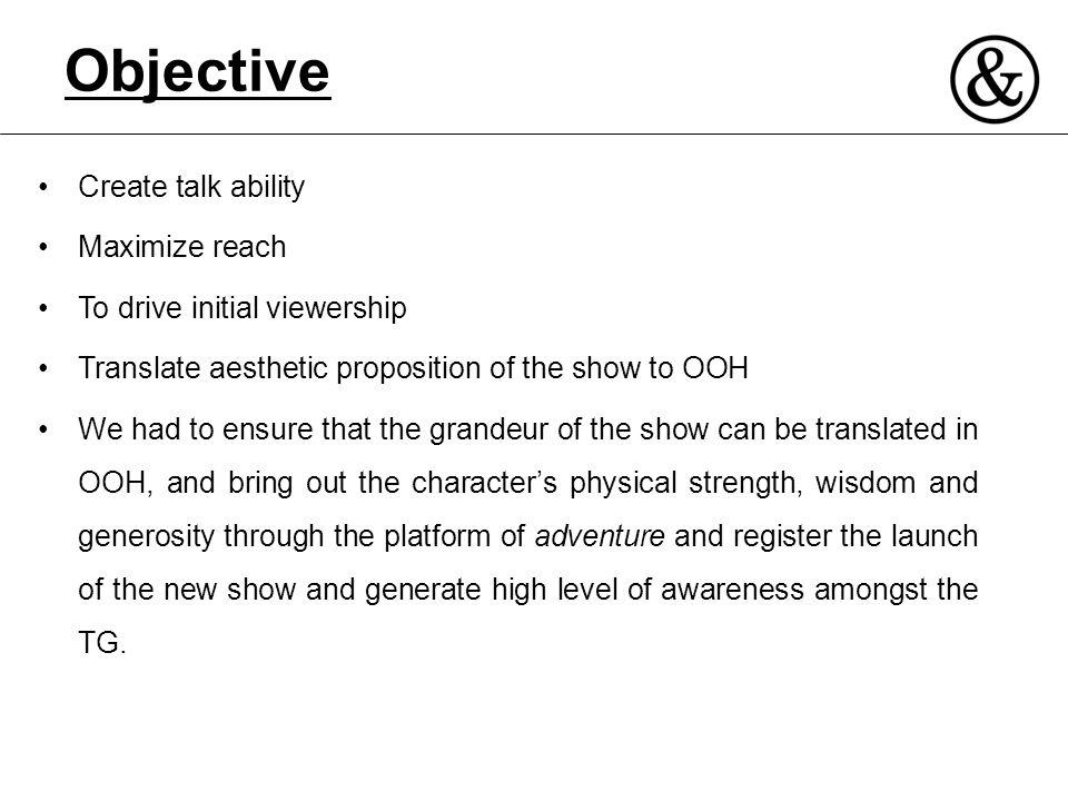 Objective Create talk ability Maximize reach