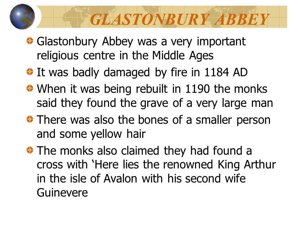 GLASTONBURY ABBEY Glastonbury Abbey was a very important religious centre in the Middle Ages. It was badly damaged by fire in 1184 AD.