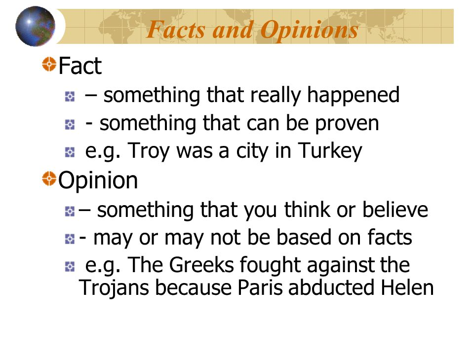 Facts and Opinions Fact Opinion – something that really happened