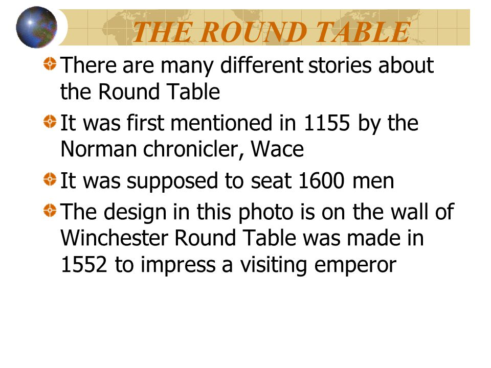 THE ROUND TABLE There are many different stories about the Round Table