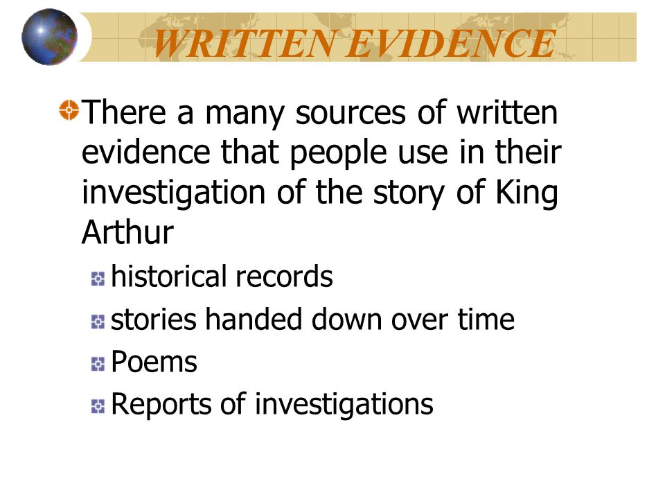 WRITTEN EVIDENCE There a many sources of written evidence that people use in their investigation of the story of King Arthur.