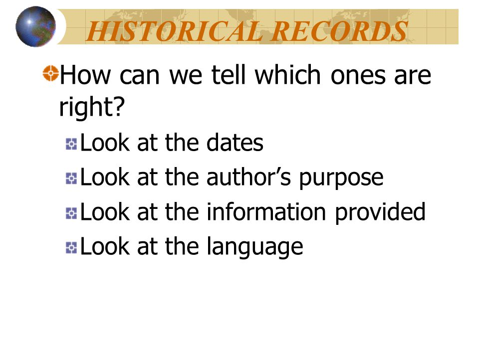 HISTORICAL RECORDS How can we tell which ones are right