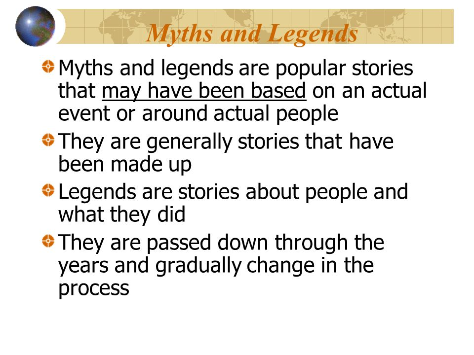 Myths and Legends Myths and legends are popular stories that may have been based on an actual event or around actual people.