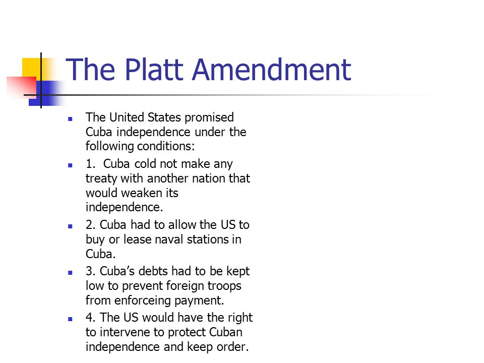 The Platt Amendment The United States promised Cuba independence under the following conditions: