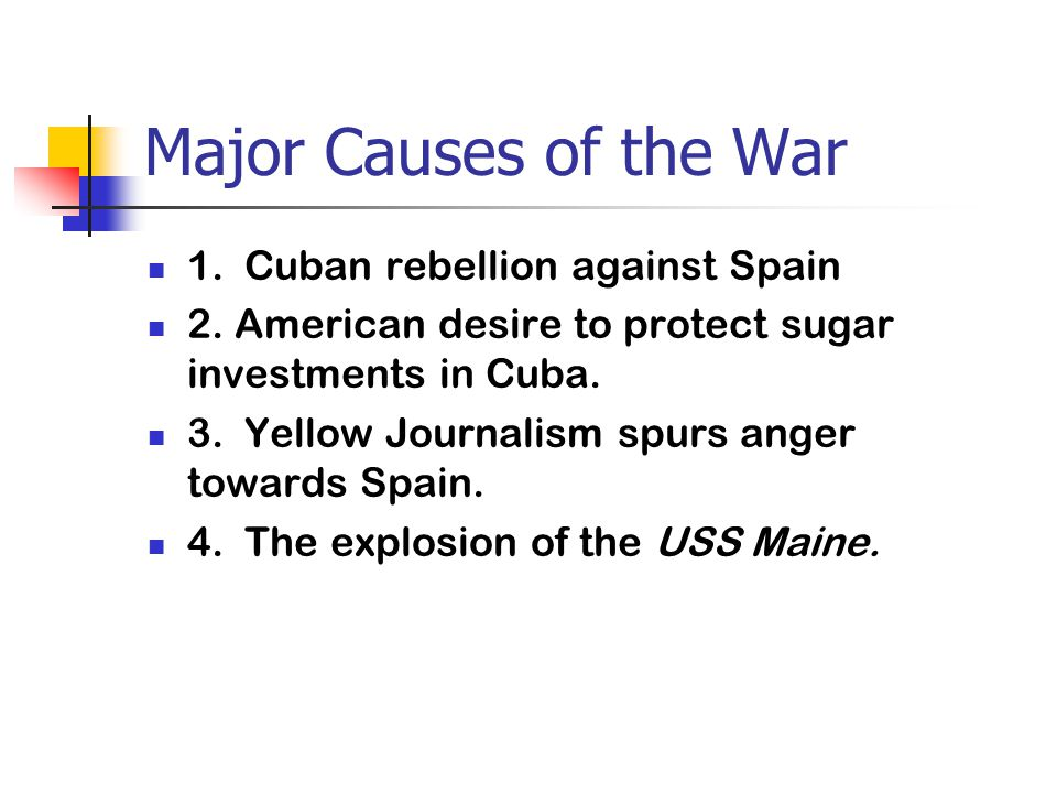 Major Causes of the War 1. Cuban rebellion against Spain