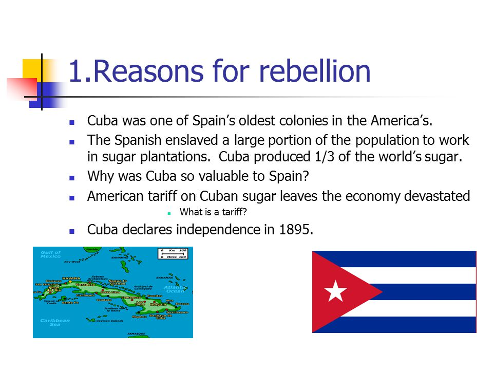 1.Reasons for rebellion Cuba was one of Spain's oldest colonies in the America's.