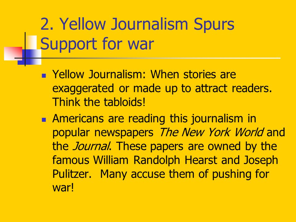 2. Yellow Journalism Spurs Support for war