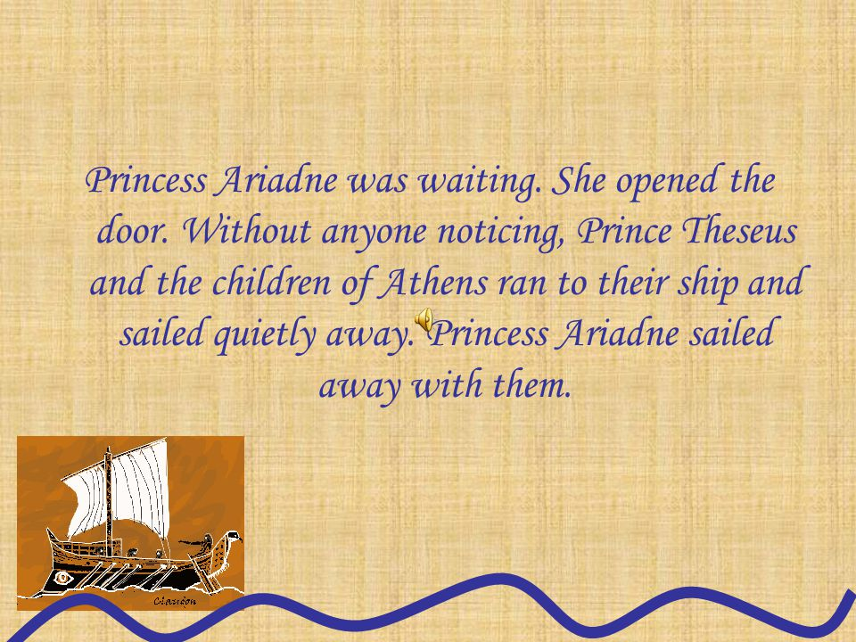 Princess Ariadne was waiting. She opened the door