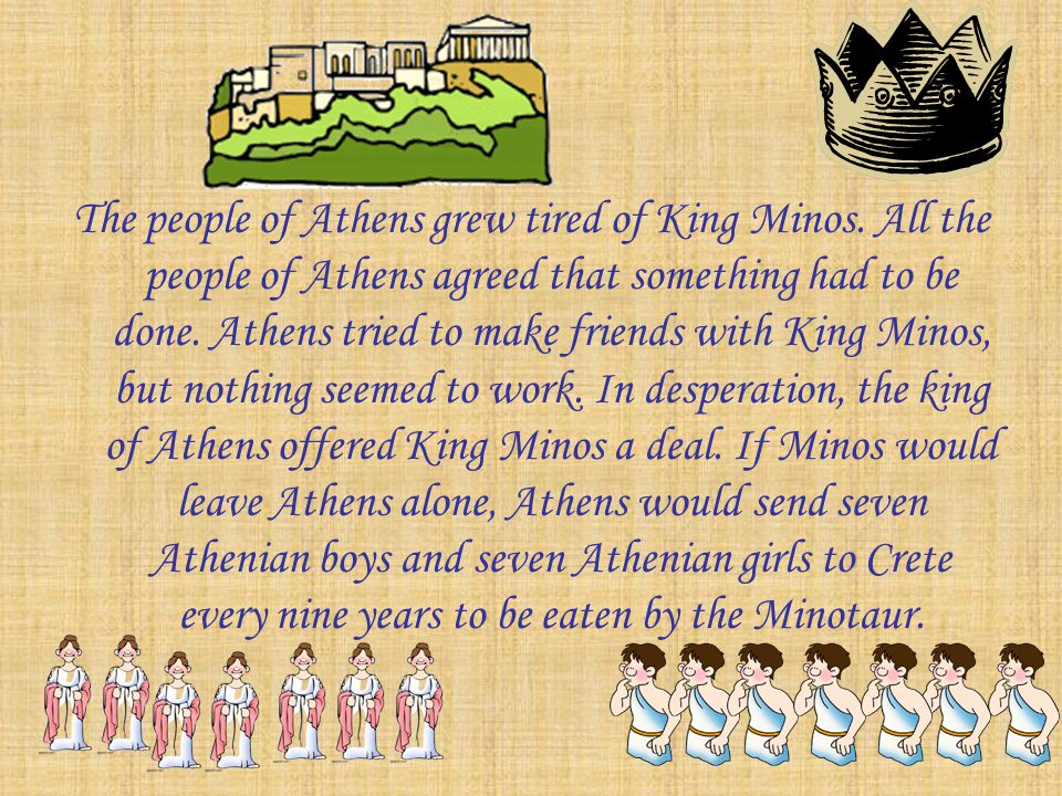 The people of Athens grew tired of King Minos