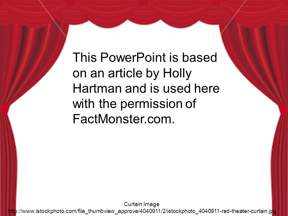 This PowerPoint is based on an article by Holly Hartman and is used here with the permission of FactMonster.com.