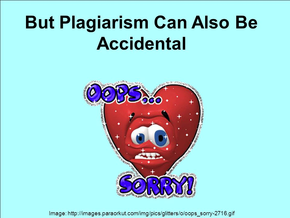 But Plagiarism Can Also Be Accidental