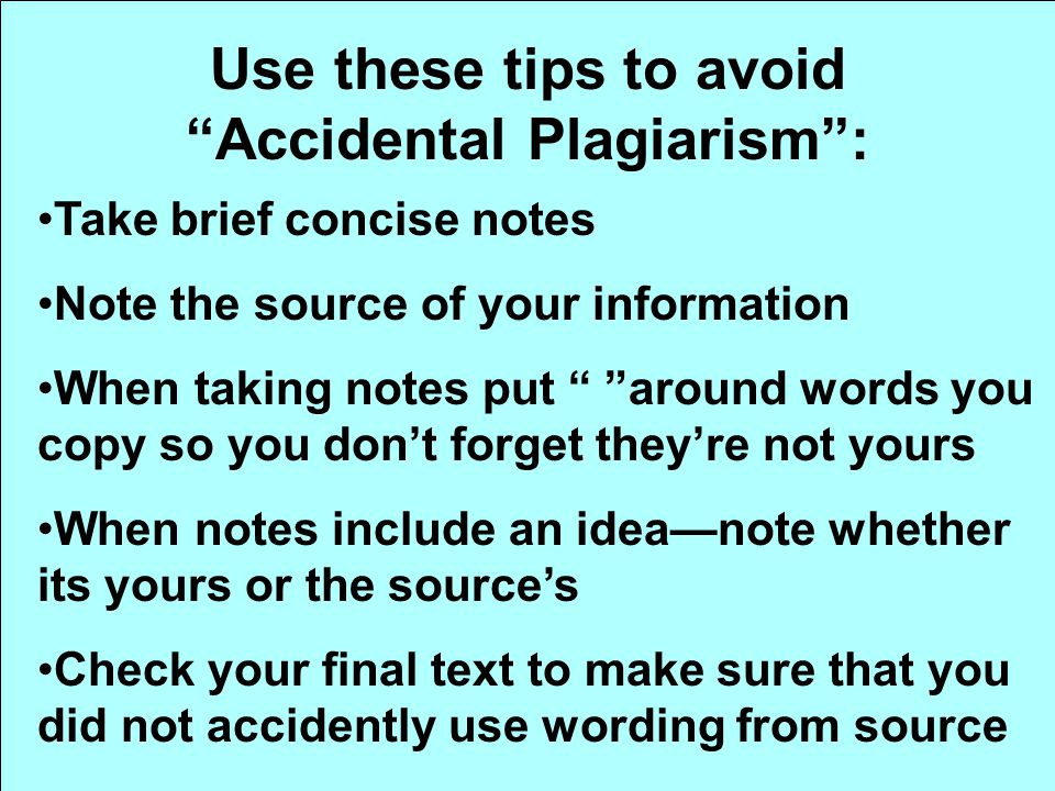 Use these tips to avoid Accidental Plagiarism :