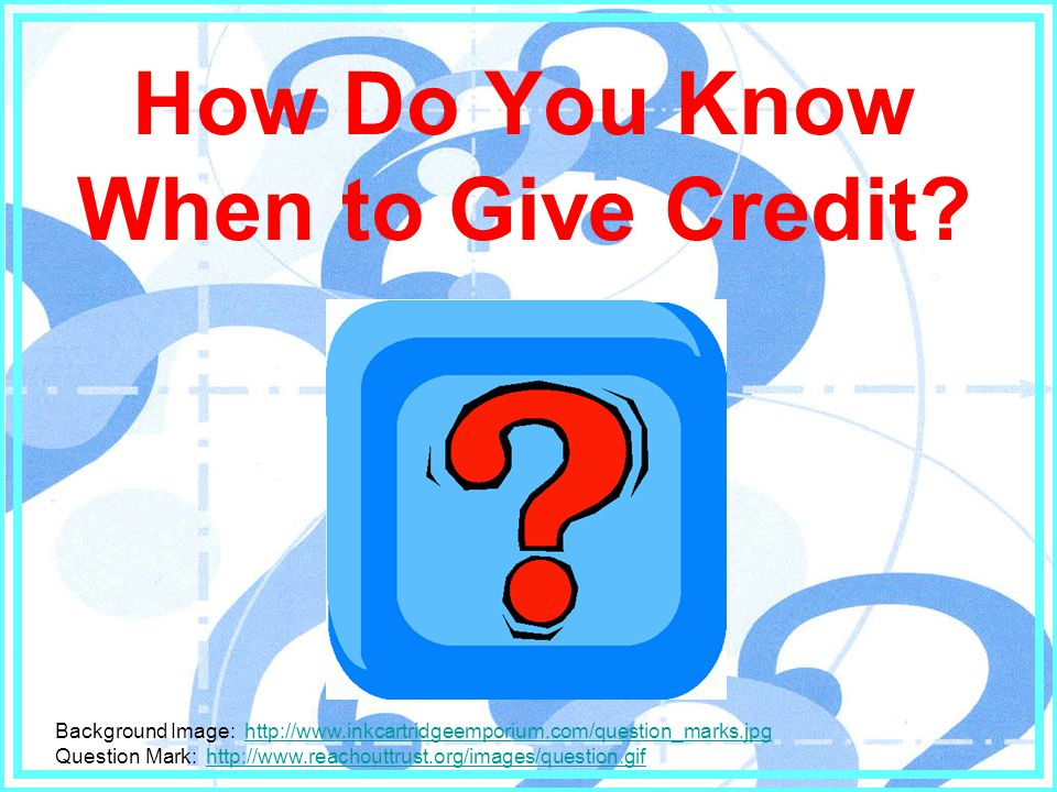 How Do You Know When to Give Credit
