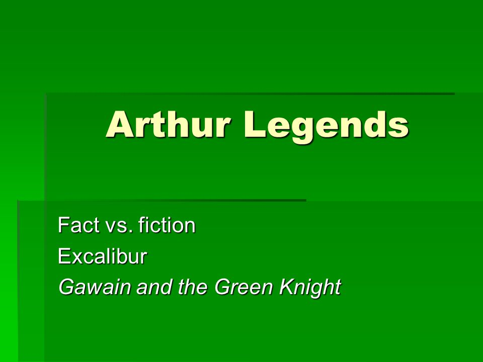 Fact vs. fiction Excalibur Gawain and the Green Knight