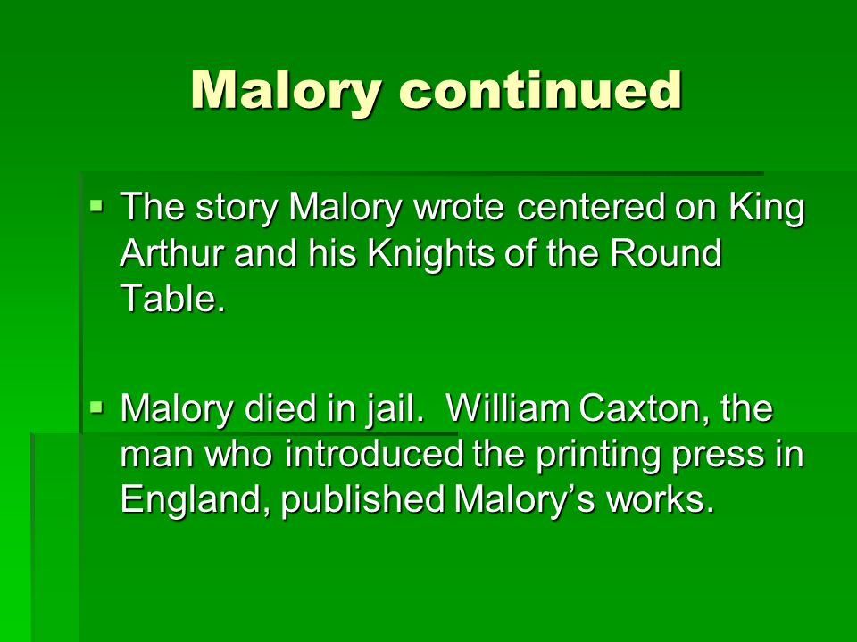 Malory continued The story Malory wrote centered on King Arthur and his Knights of the Round Table.