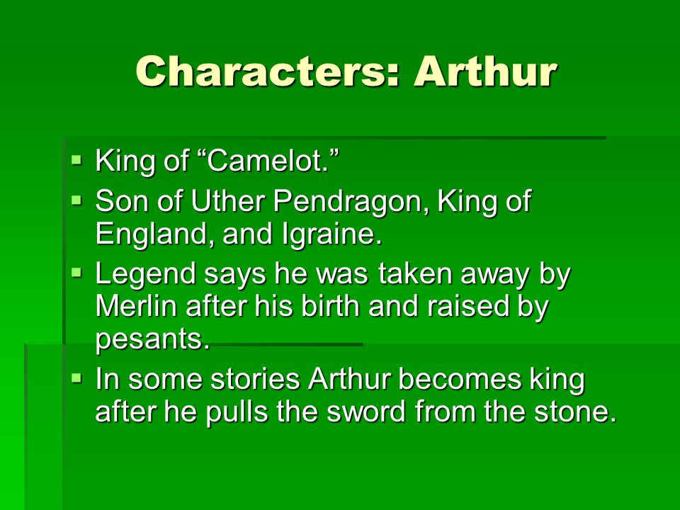 Characters: Arthur King of Camelot.
