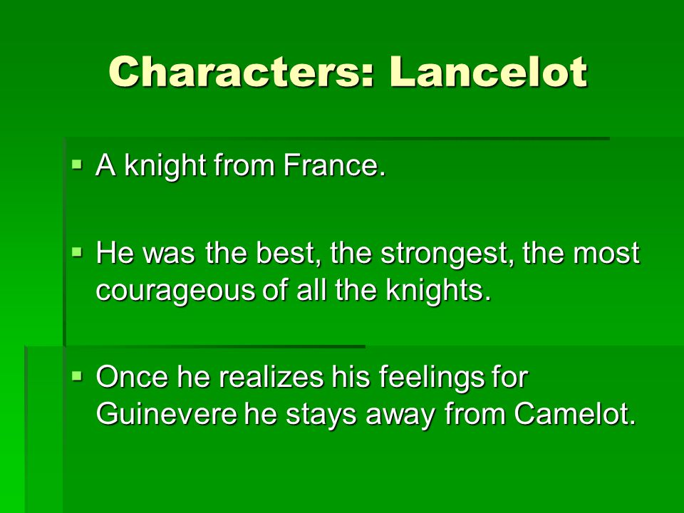 Characters: Lancelot A knight from France.