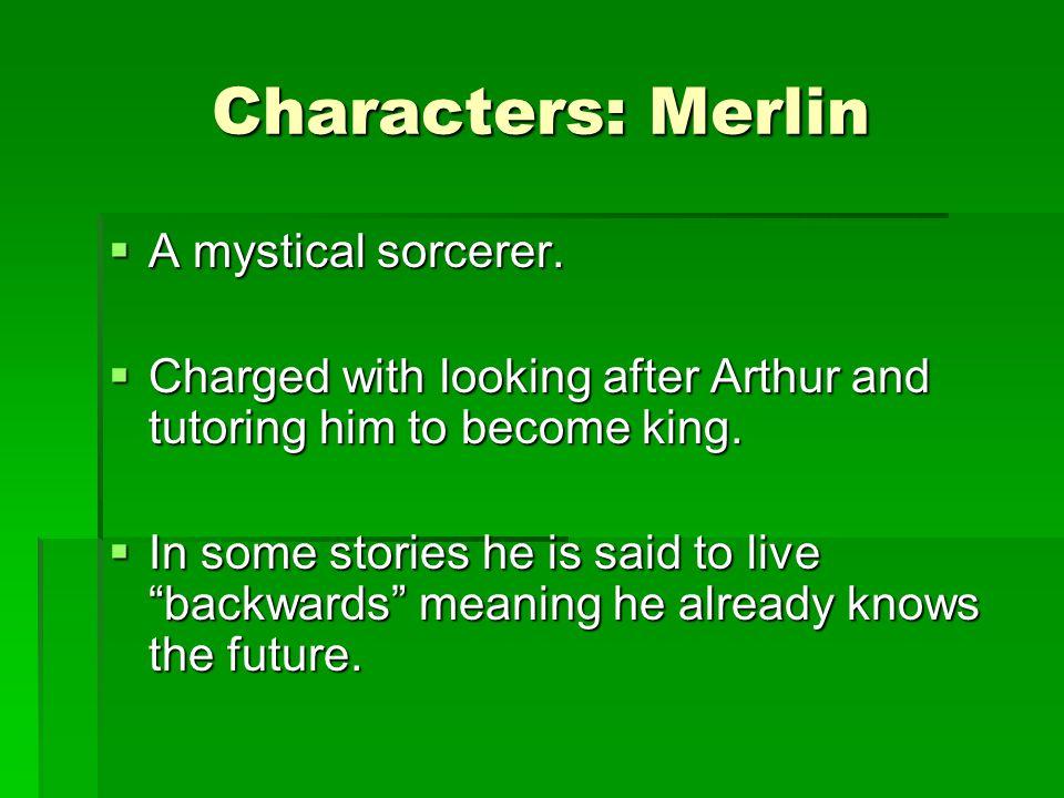 Characters: Merlin A mystical sorcerer.