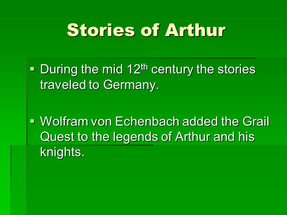 Stories of Arthur During the mid 12th century the stories traveled to Germany.