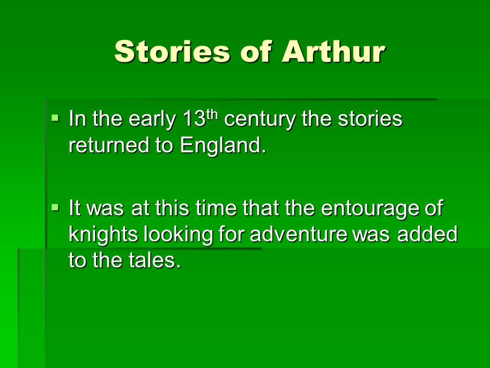 Stories of Arthur In the early 13th century the stories returned to England.