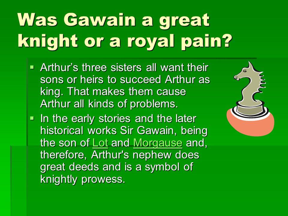 Was Gawain a great knight or a royal pain