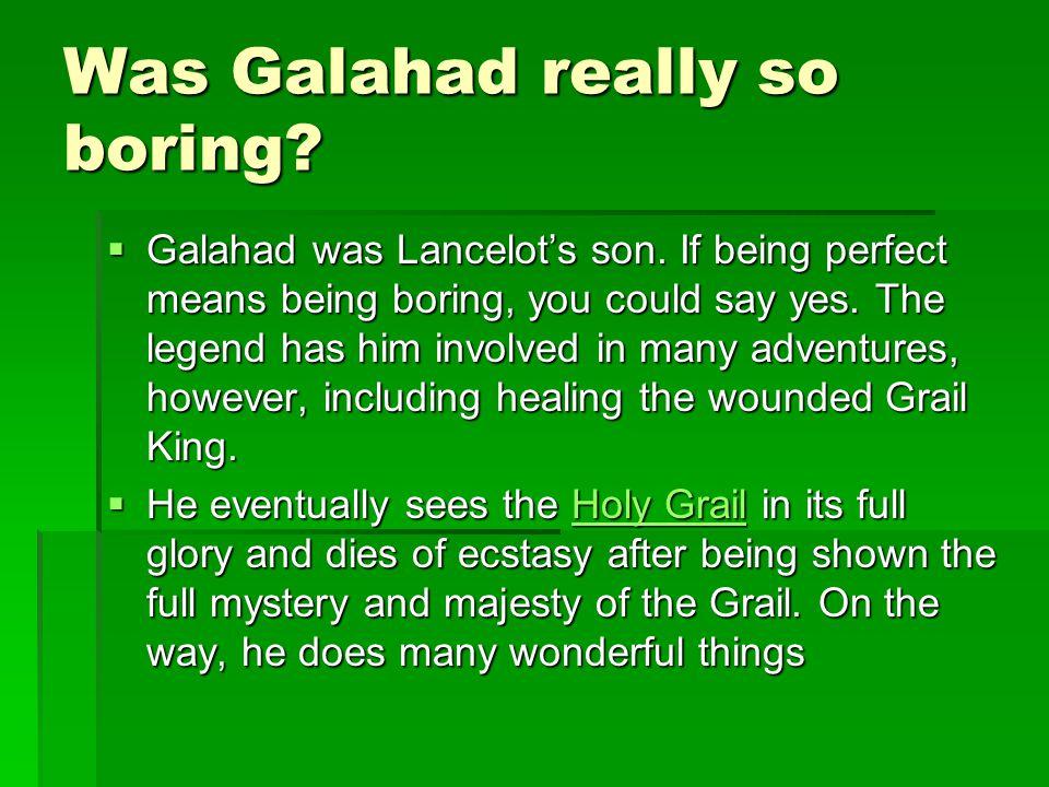 Was Galahad really so boring
