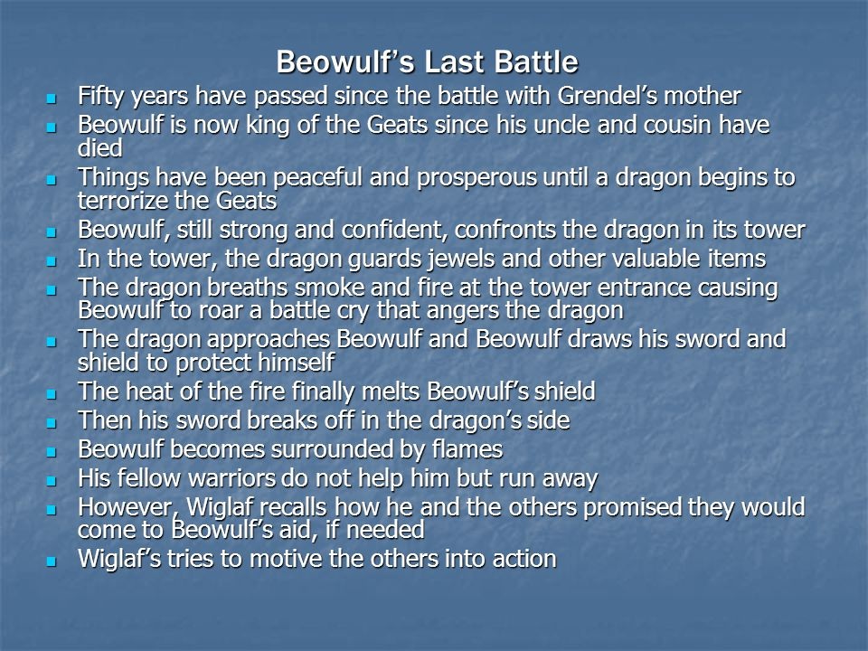 Beowulf's Last Battle Fifty years have passed since the battle with Grendel's mother.