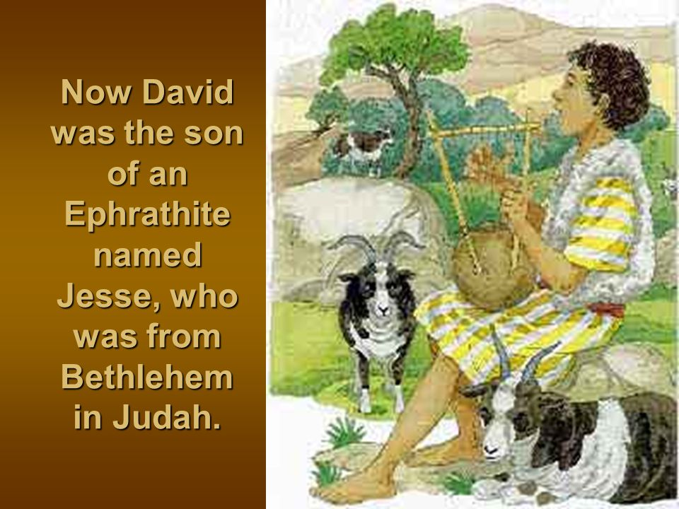 Now David was the son of an Ephrathite named Jesse, who was from Bethlehem in Judah.