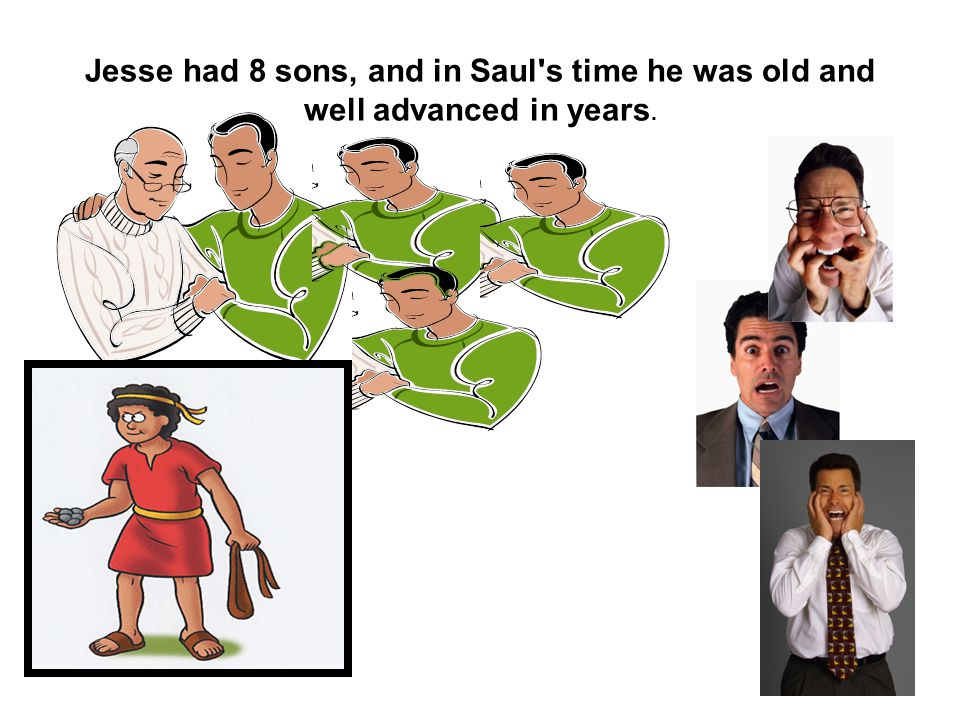 Jesse had 8 sons, and in Saul s time he was old and well advanced in years.
