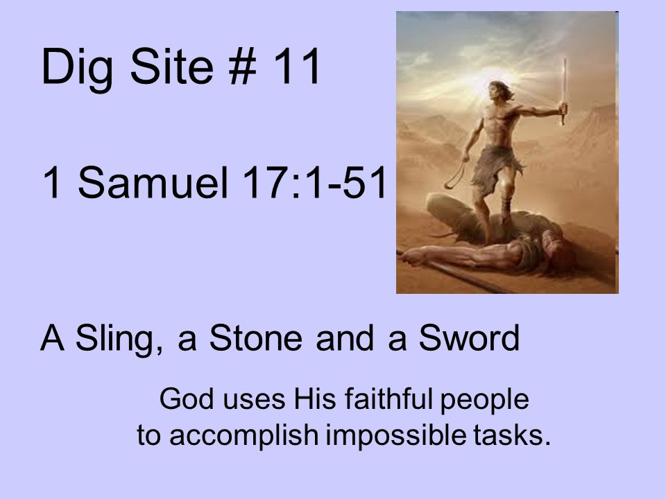 Dig Site # 11 1 Samuel 17:1-51 A Sling, a Stone and a Sword