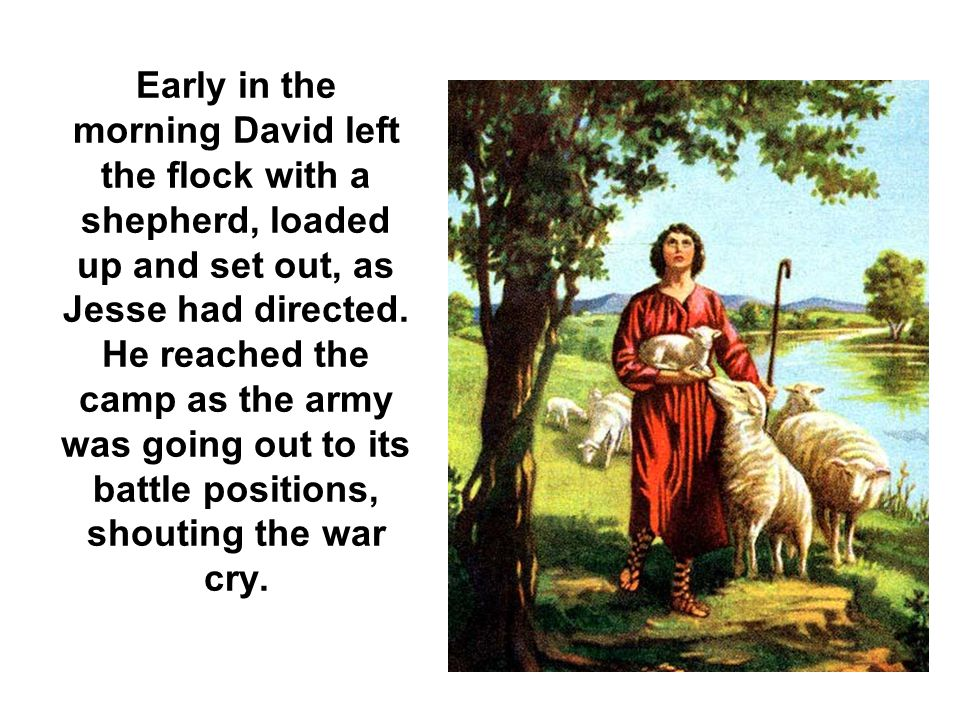 Early in the morning David left the flock with a shepherd, loaded up and set out, as Jesse had directed.