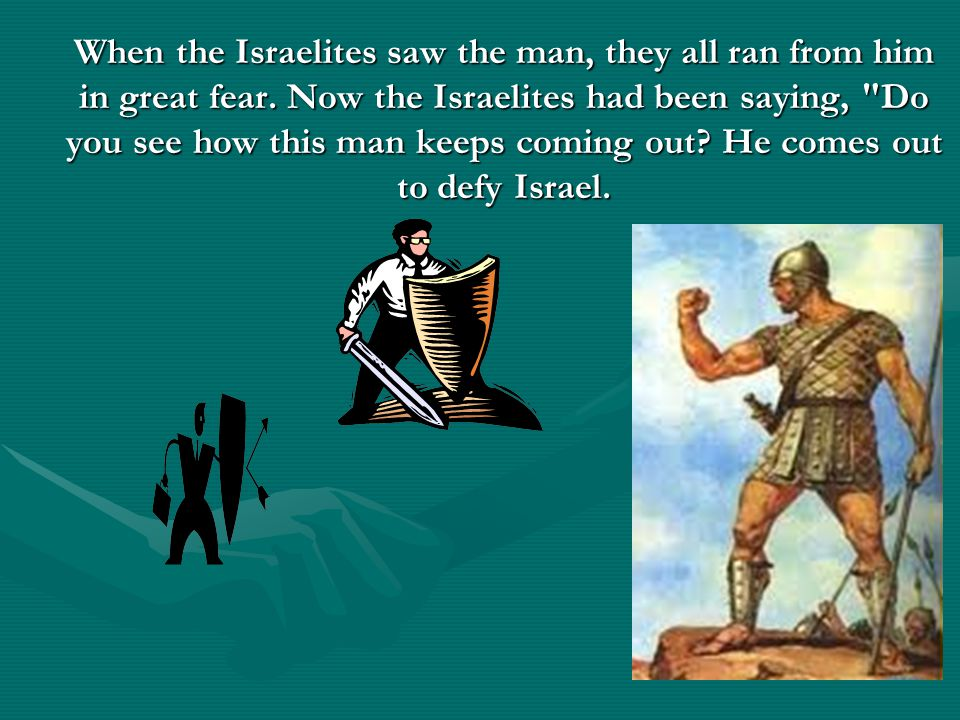 When the Israelites saw the man, they all ran from him in great fear