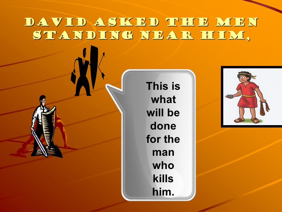 David asked the men standing near him,