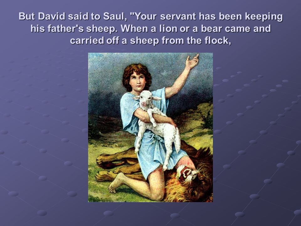 But David said to Saul, Your servant has been keeping his father s sheep.