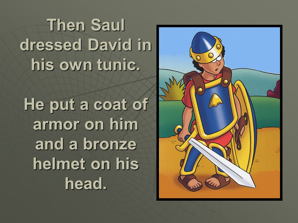 Then Saul dressed David in his own tunic