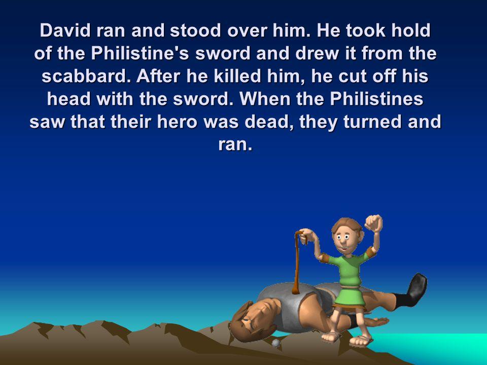 David ran and stood over him