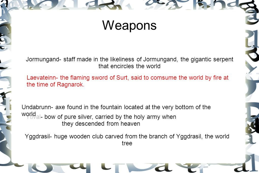Weapons Jormungand- staff made in the likeliness of Jormungand, the gigantic serpent that encircles the world.